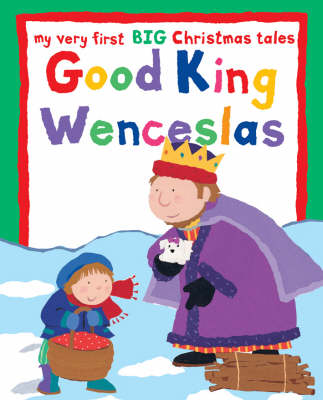 Good King Wenceslas: My Very First BIG Christmas Stories