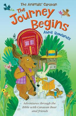 The Journey Begins: Adventures through the Bible with Caravan Bear and friends