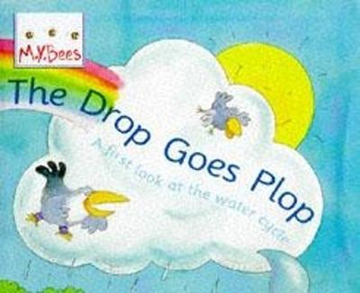 Little Bees: The Drop Goes Plop: A first look at the water cycle