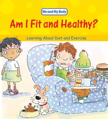 Am I Fit and Healthy?: Learning About Diet and Exercise