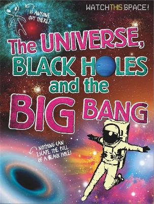 Watch This Space: The Universe, Black Holes and the Big Bang