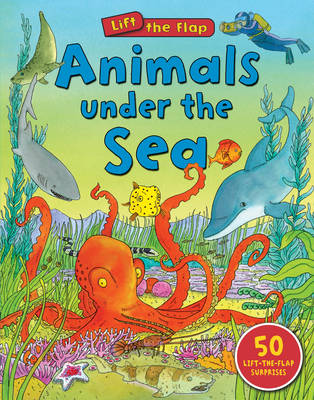 Animals Under the Sea (Lift the Flap)