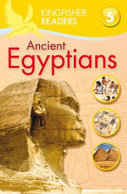 Kingfisher Readers: Ancient Egyptians (Level 5: Reading Fluently)