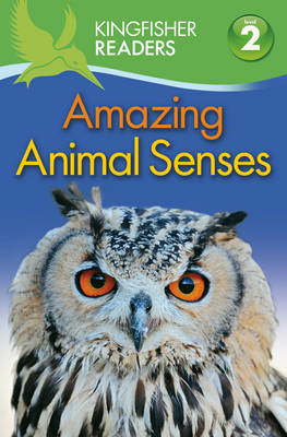 Kingfisher Readers: Amazing Animal Senses (Level 2: Beginning to Read Alone)