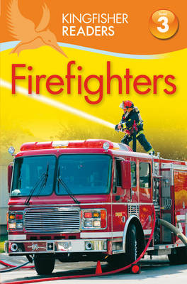 Kingfisher Readers: Firefighters (Level 3: Reading Alone with Some Help)