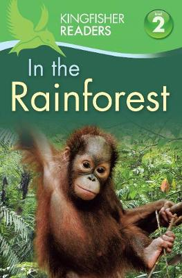 Kingfisher Readers: In the Rainforest (Level 2: Beginning to Read Alone)