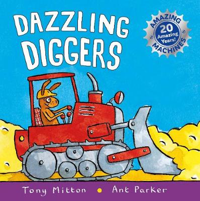 Amazing Machines: Dazzling Diggers: Anniversary edition