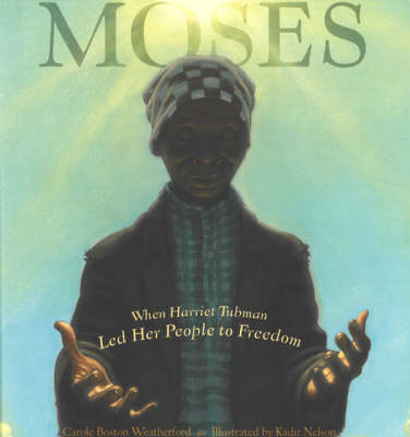 Moses: When Harriet Tubman Led Her People to Freedom