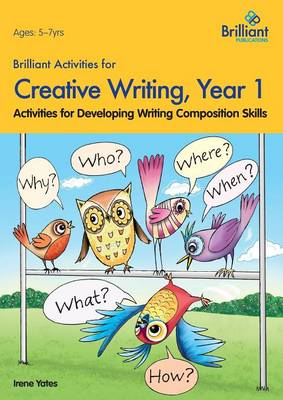 Brilliant Activities for Creative Writing, Year 1: Activities for Developing Writing Composition Skills