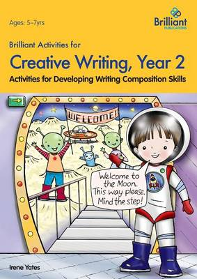 Brilliant Activities for Creative Writing, Year 2: Activities for Developing Writing Composition Skills