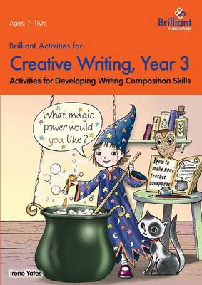 Brilliant Activities for Creative Writing, Year 3: Activities for Developing Writing Composition Skills