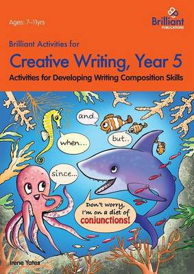 Brilliant Activities for Creative Writing, Year 5: Activities for Developing Writing Composition Skills