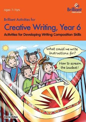 Brilliant Activities for Creative Writing, Year 6: Activities for Developing Writing Composition Skills