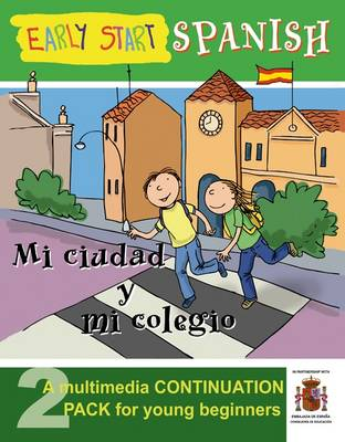 Early Start Spanish Continuation Pack - Mi Cuidad Y Mi Colegio: A Multimedia Continuation Pack for Young Beginners