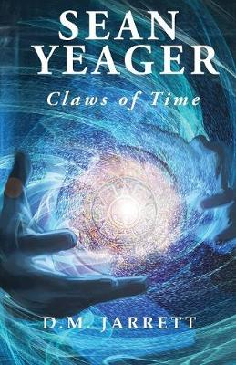 Sean Yeager Claws of Time - An action, adventure, mystery with scifi and humour for ages 8 to 14+: UK first edition