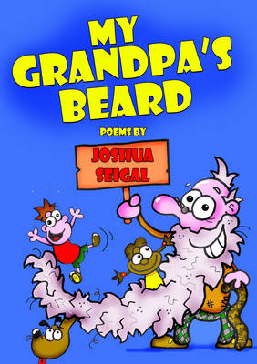 My Grandpa's Beard: Poems by Joshua Seigal