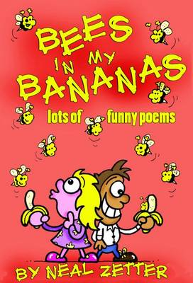 Bees in My Bananas: Lots of Funny Poems by Neal Zetter