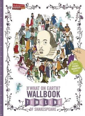The What on Earth? Wallbook Timeline of Shakespeare: The Wonderful Plays of William Shakespeare Performed at the Original Globe Theatre