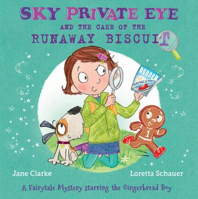 Sky Private Eye and the Case of the Runaway Biscuit: A Fairytale Mystery Starring the Gingerbread Boy