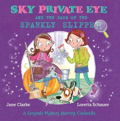 Sky Private Eye and The Case of the Sparkly Slipper: A Fairytale Mystery Starring Cinderella
