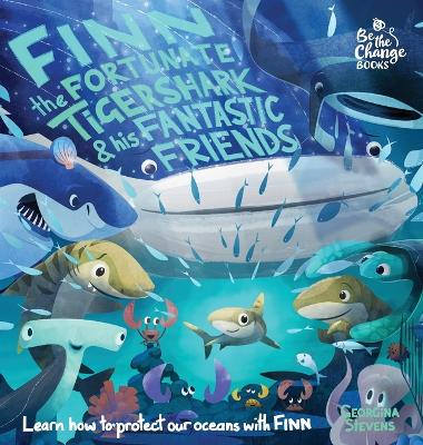 Finn the Fortunate Tiger Shark and His Fantastic Friends: Learn How to Protect Our Oceans with Finn