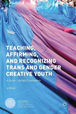 Teaching, Affirming, and Recognizing Trans and Gender Creative Youth: A Queer Literacy Framework