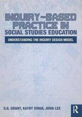 Inquiry-Based Practice in Social Studies Education: Understanding the Inquiry Design Model