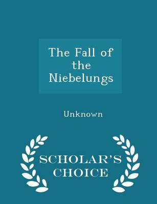 The Fall of the Niebelungs - Scholar's Choice Edition