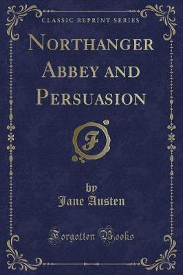 Northanger Abbey and Persuasion (Classic Reprint)