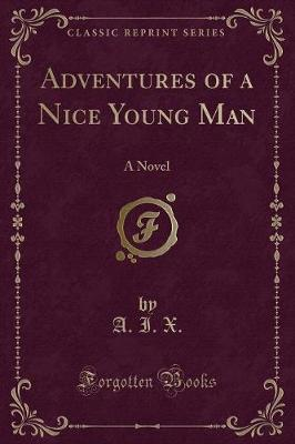 Adventures of a Nice Young Man: A Novel (Classic Reprint)