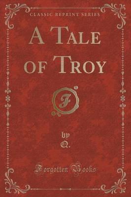 A Tale of Troy (Classic Reprint)
