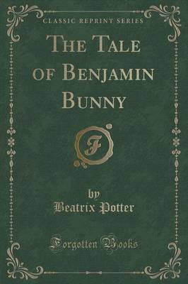 The Tale of Benjamin Bunny (Classic Reprint)