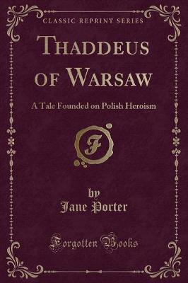 Thaddeus of Warsaw: A Tale Founded on Polish Heroism (Classic Reprint)