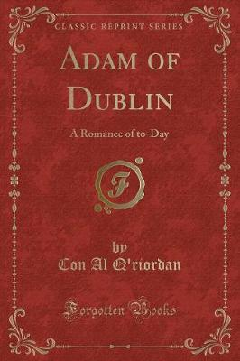 Adam of Dublin: A Romance of To-Day (Classic Reprint)