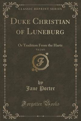 Duke Christian of Luneburg, Vol. 2 of 3: Or Tradition from the Hartz (Classic Reprint)