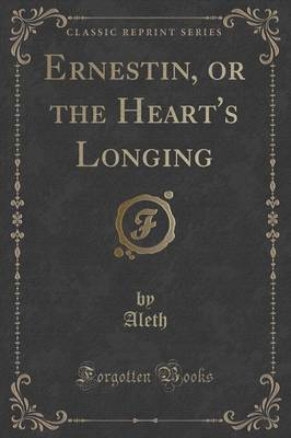 Ernestin, or the Heart's Longing (Classic Reprint)
