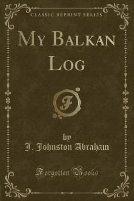 My Balkan Log (Classic Reprint)