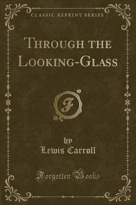 Through the Looking-Glass (Classic Reprint)