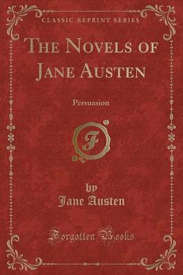 The Novels of Jane Austen: Persuasion (Classic Reprint)