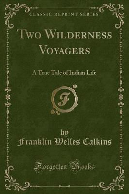 Two Wilderness Voyagers: A True Tale of Indian Life (Classic Reprint)