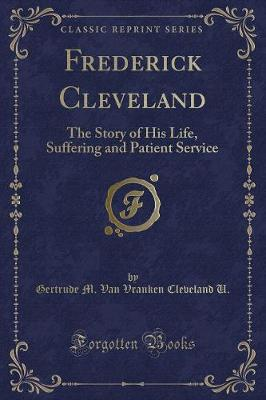 Frederick Cleveland: The Story of His Life, Suffering and Patient Service (Classic Reprint)