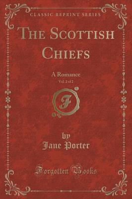 The Scottish Chiefs, Vol. 2 of 2: A Romance (Classic Reprint)