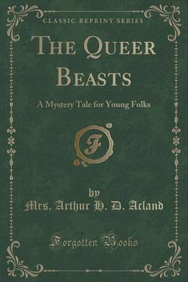 The Queer Beasts: A Mystery Tale for Young Folks (Classic Reprint)