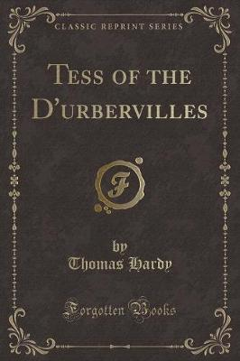 Tess of the D'Urbervilles (Classic Reprint)
