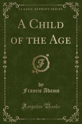 A Child of the Age (Classic Reprint)