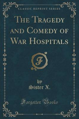 The Tragedy and Comedy of War Hospitals (Classic Reprint)