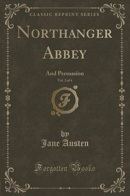 Northanger Abbey, Vol. 2 of 4: And Persuasion (Classic Reprint)