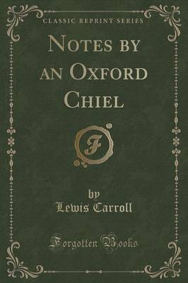 Notes by an Oxford Chiel (Classic Reprint)