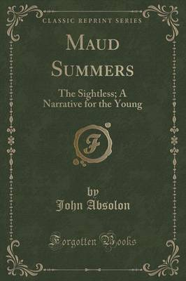 Maud Summers: The Sightless; A Narrative for the Young (Classic Reprint)