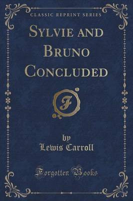 Sylvie and Bruno Concluded (Classic Reprint)
